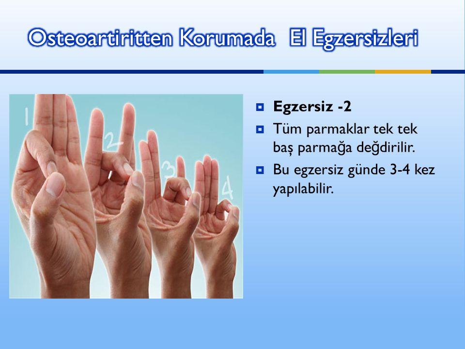  Egzersiz -2  Tüm parmaklar tek tek baş parma ğ a de ğ dirilir.  Bu egzersiz günde 3-4 kez yapılabilir.