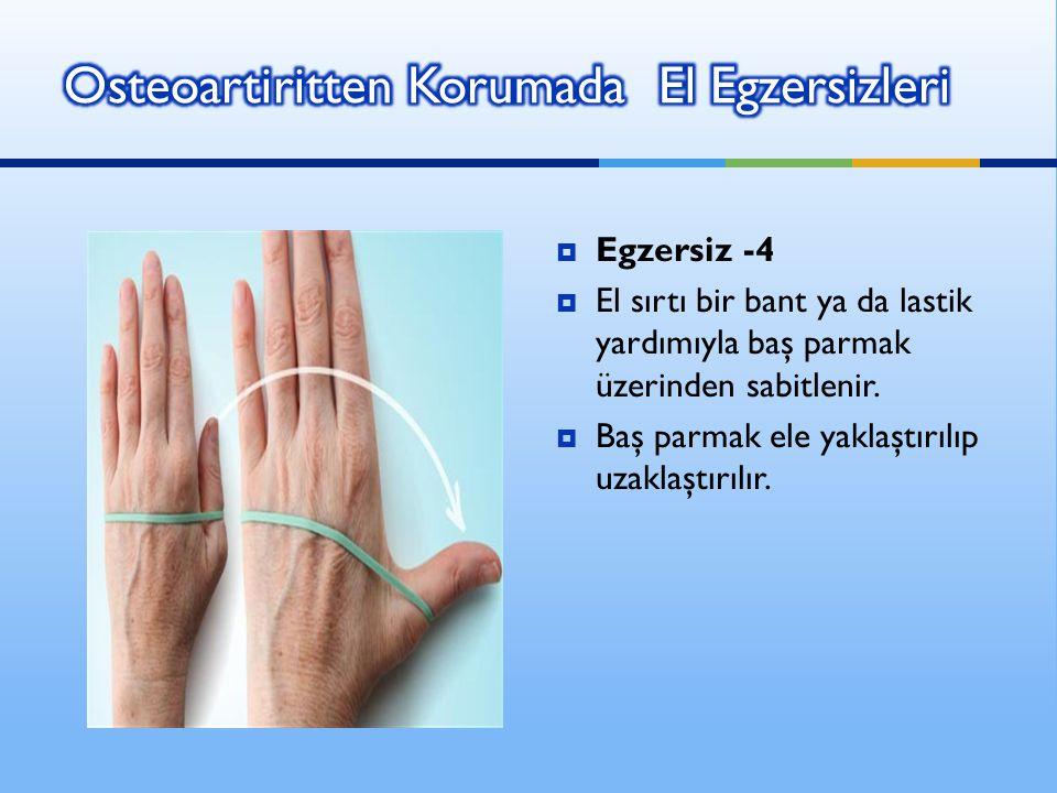  Egzersiz -4  El sırtı bir bant ya da lastik yardımıyla baş parmak üzerinden sabitlenir.  Baş parmak ele yaklaştırılıp uzaklaştırılır.