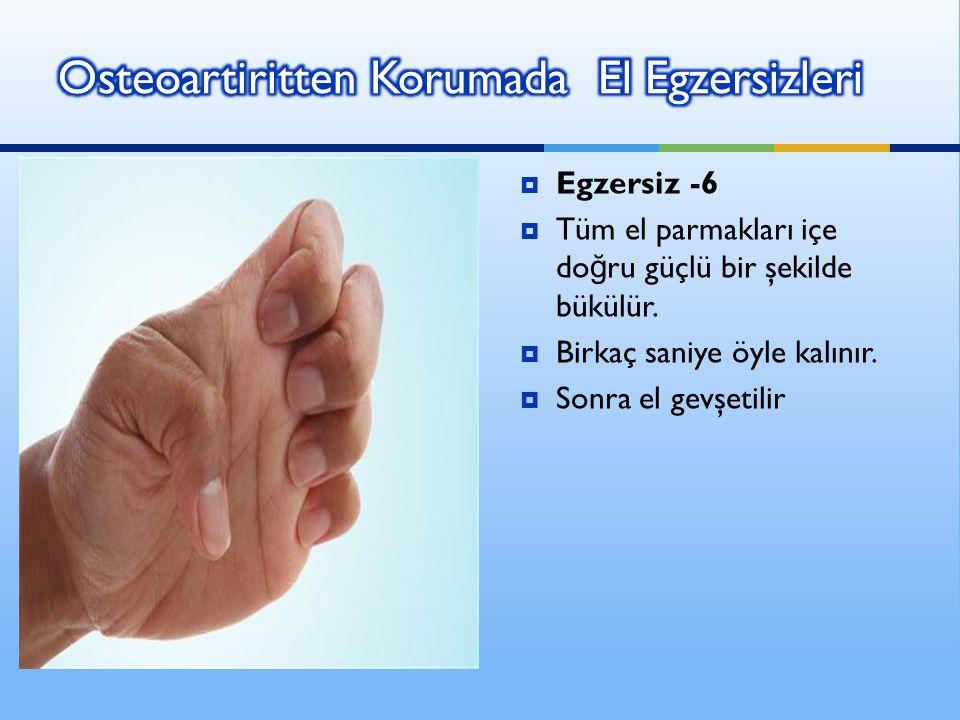  Egzersiz -6  Tüm el parmakları içe do ğ ru güçlü bir şekilde bükülür.  Birkaç saniye öyle kalınır.  Sonra el gevşetilir