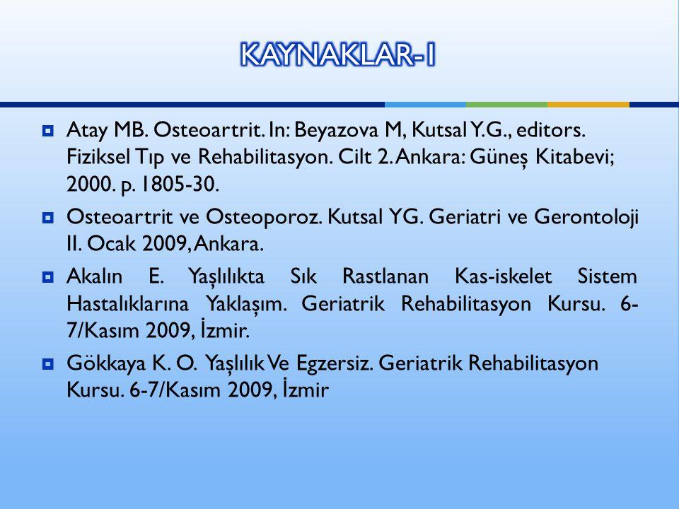  Atay MB. Osteoartrit. In: Beyazova M, Kutsal Y.G., editors. Fiziksel Tıp ve Rehabilitasyon. Cilt 2. Ankara: Güneş Kitabevi; 2000. p. 1805-30.  Oste