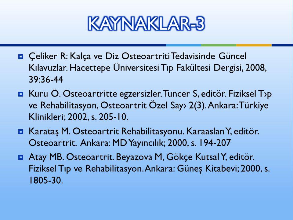 Çeliker R: Kalça ve Diz Osteoartriti Tedavisinde Güncel Kılavuzlar. Hacettepe Üniversitesi Tıp Fakültesi Dergisi, 2008, 39:36-44  Kuru Ö. Osteoartr