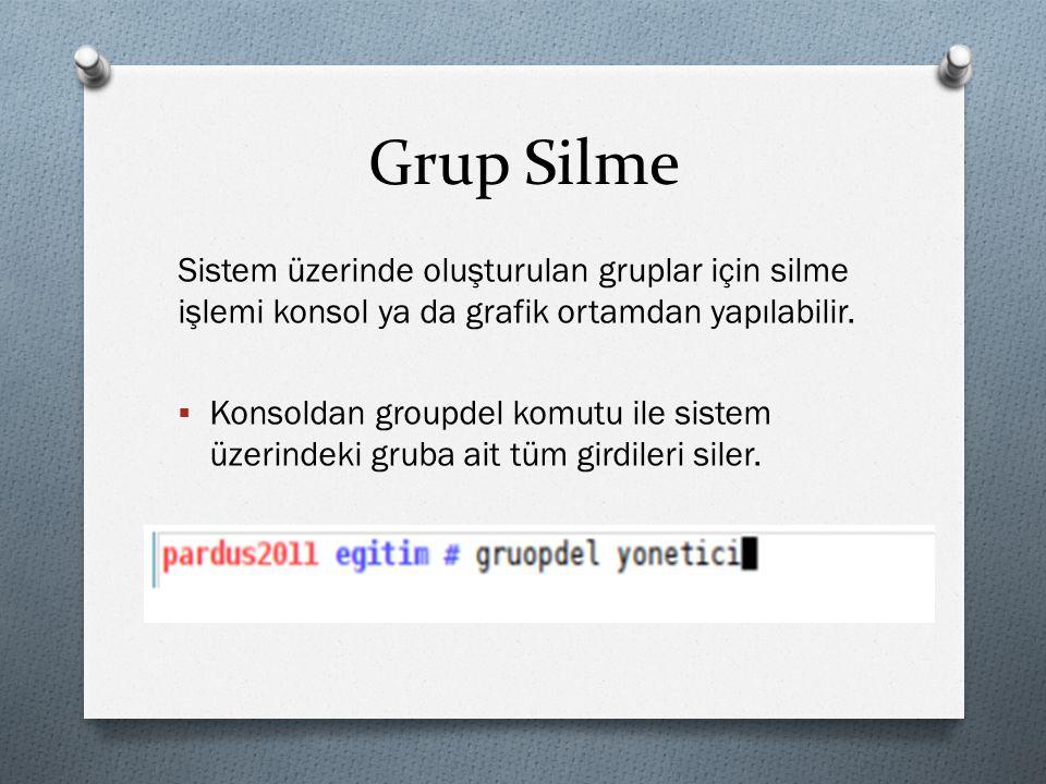 Grup Silme Sistem üzerinde oluşturulan gruplar için silme işlemi konsol ya da grafik ortamdan yapılabilir.