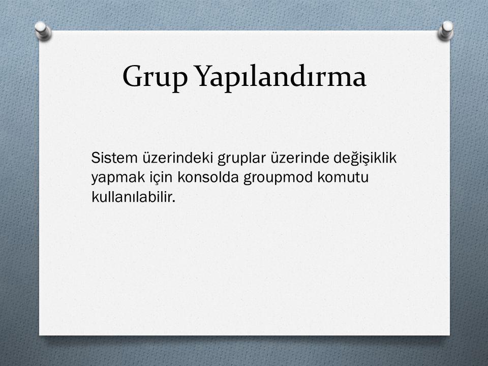 Grup Yapılandırma Sistem üzerindeki gruplar üzerinde değişiklik yapmak için konsolda groupmod komutu kullanılabilir.