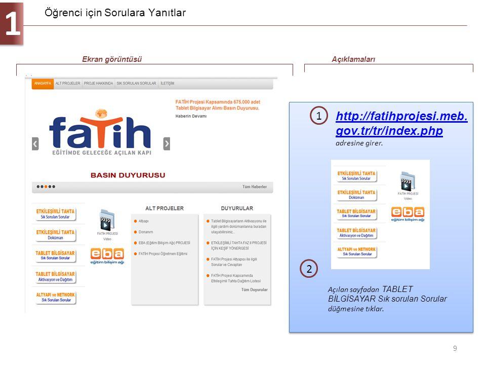 Öğrenci için Sorulara Yanıtlar 1 9 http://fatihprojesi.meb. gov.tr/tr/index.php http://fatihprojesi.meb. gov.tr/tr/index.php adresine girer. 1 Ekran g