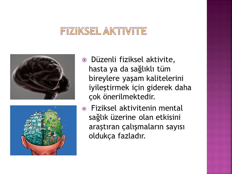  Düzenli fiziksel aktivite, hasta ya da sağlıklı tüm bireylere yaşam kalitelerini iyileştirmek için giderek daha çok önerilmektedir.  Fiziksel aktiv