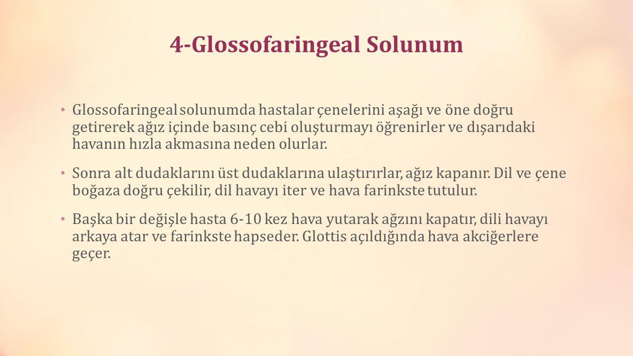 4-Glossofaringeal Solunum Glossofaringeal solunumda hastalar çenelerini aşağı ve öne doğru getirerek ağız içinde basınç cebi oluşturmayı öğrenirler ve