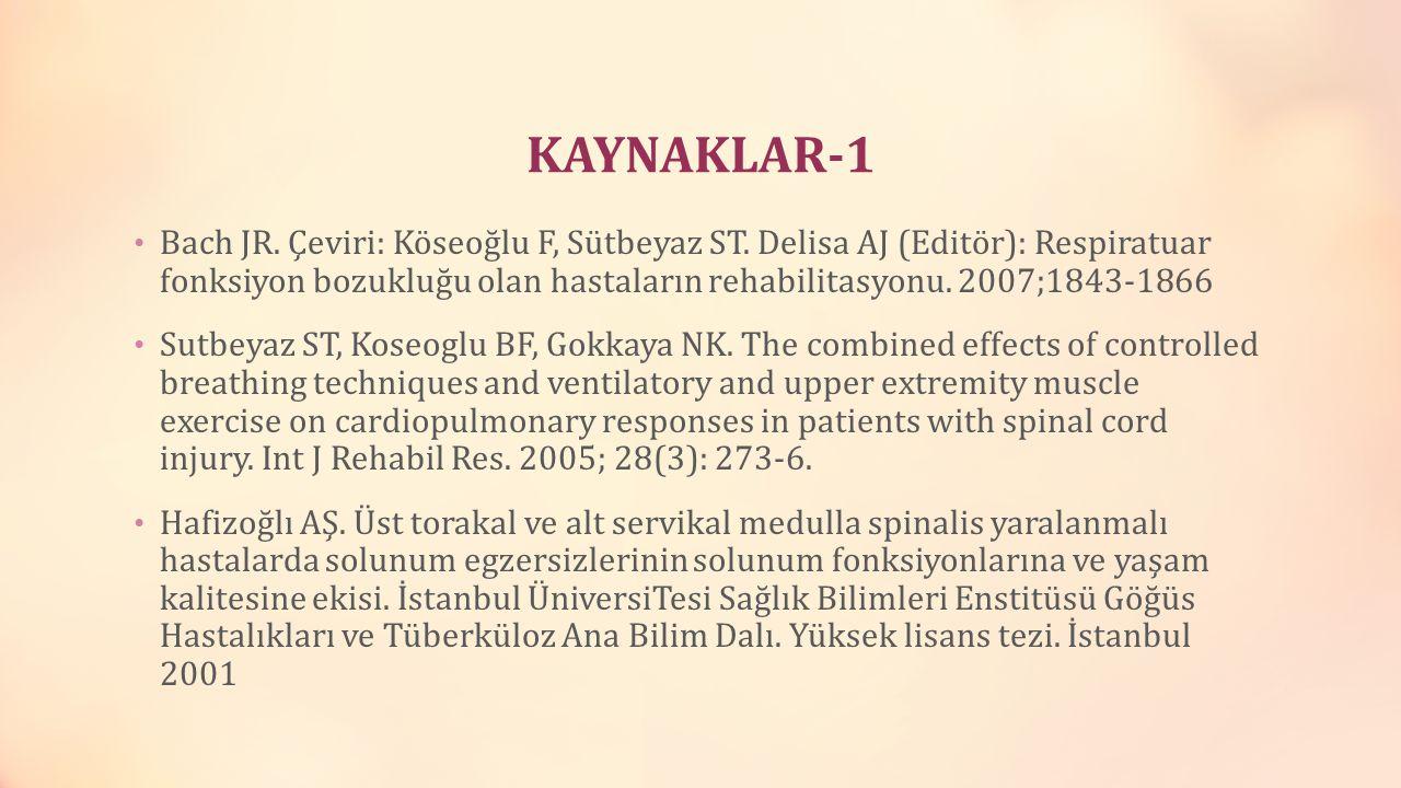 KAYNAKLAR-1 Bach JR. Çeviri: Köseoğlu F, Sütbeyaz ST. Delisa AJ (Editör): Respiratuar fonksiyon bozukluğu olan hastaların rehabilitasyonu. 2007;1843-1