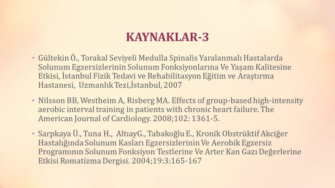 KAYNAKLAR-3 Gültekin Ö., Torakal Seviyeli Medulla Spinalis Yaralanmalı Hastalarda Solunum Egzersizlerinin Solunum Fonksiyonlarına Ve Yaşam Kalitesine