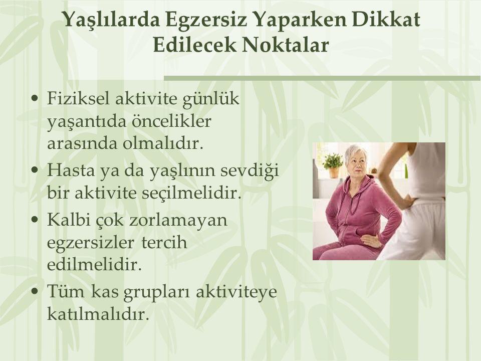 Yaşlılarda Egzersiz Yaparken Dikkat Edilecek Noktalar Fiziksel aktivite günlük yaşantıda öncelikler arasında olmalıdır. Hasta ya da yaşlının sevdiği b