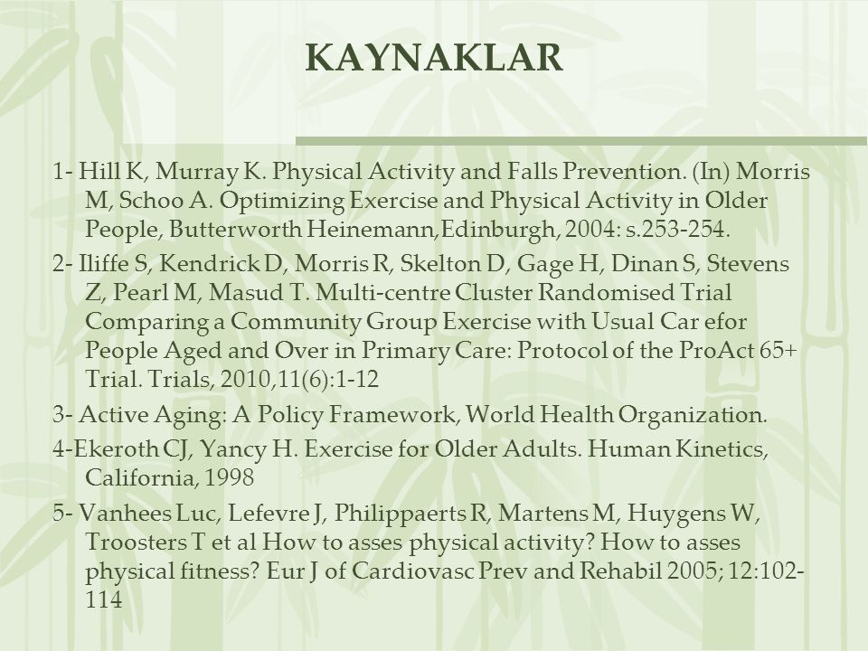 KAYNAKLAR 1- Hill K, Murray K. Physical Activity and Falls Prevention. (In) Morris M, Schoo A. Optimizing Exercise and Physical Activity in Older Peop