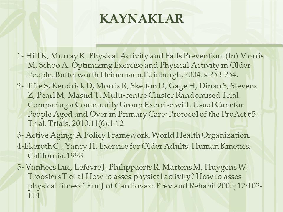 KAYNAKLAR 1- Hill K, Murray K.Physical Activity and Falls Prevention.