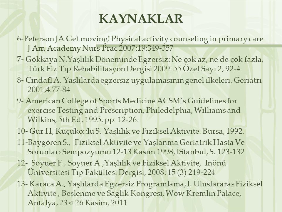 KAYNAKLAR 6-Peterson JA Get moving! Physical activity counseling in primary care J Am Academy Nurs Prac 2007;19:349-357 7- Gökkaya N.Yaşlılık Dönemind