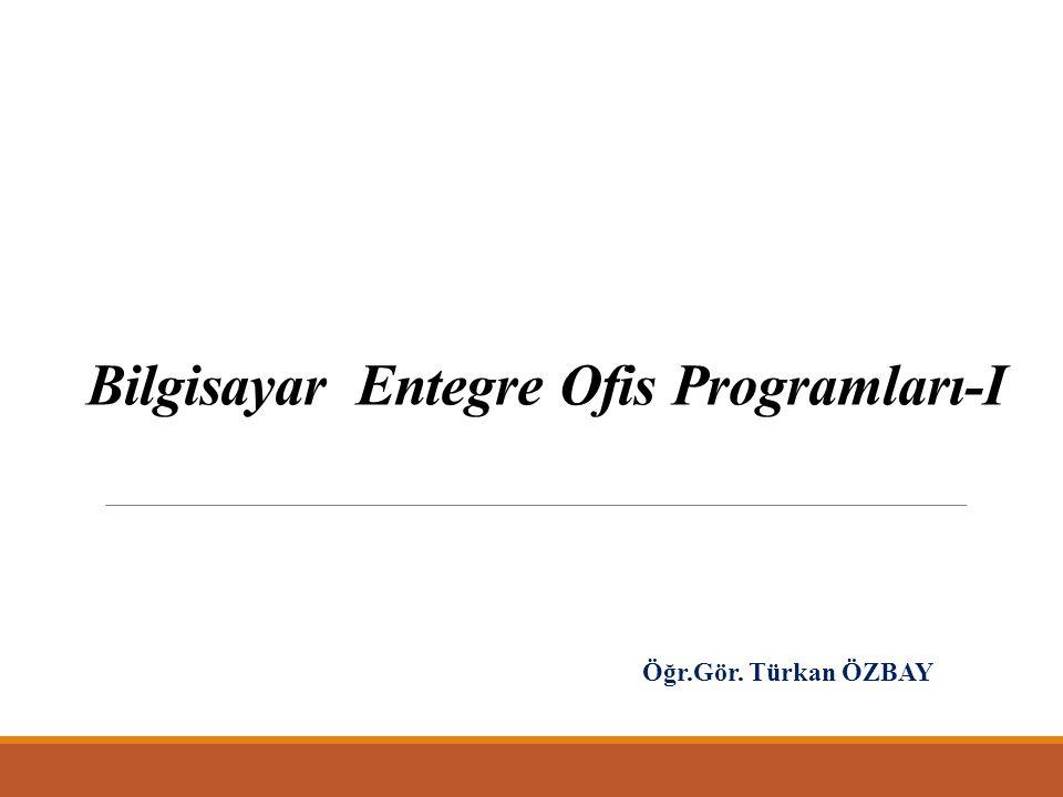 Bilgisayar Entegre Ofis Programları-I Öğr.Gör. Türkan ÖZBAY