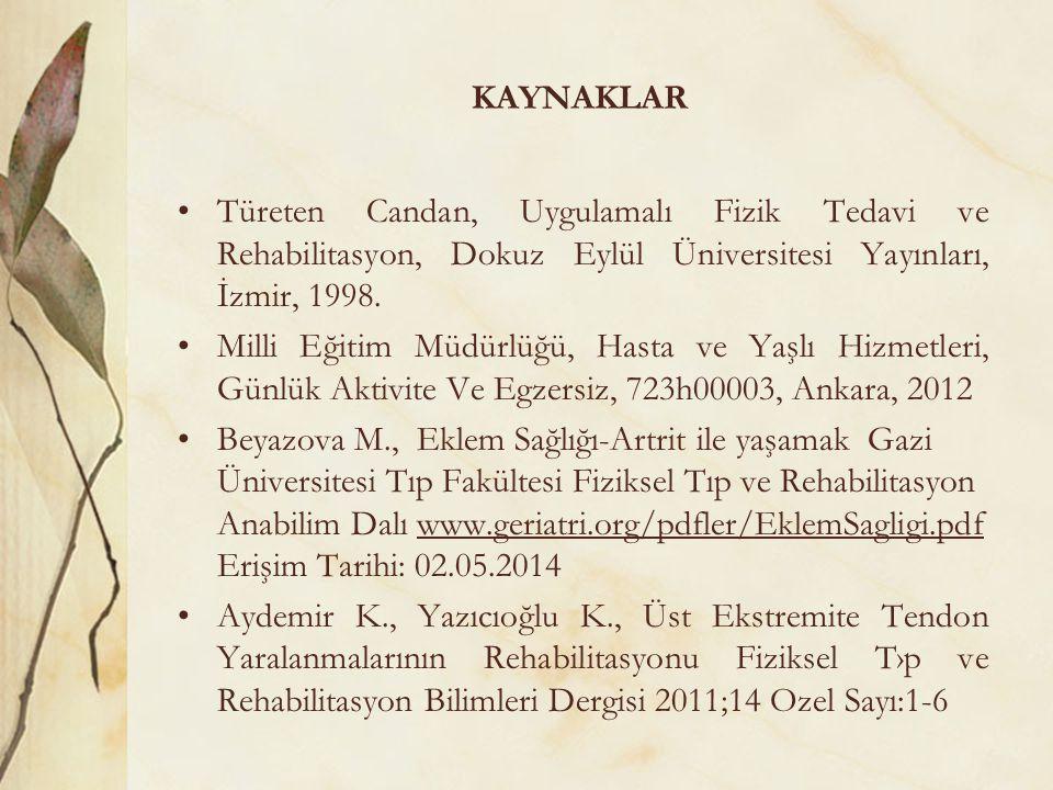KAYNAKLAR Türeten Candan, Uygulamalı Fizik Tedavi ve Rehabilitasyon, Dokuz Eylül Üniversitesi Yayınları, İzmir, 1998. Milli Eğitim Müdürlüğü, Hasta ve