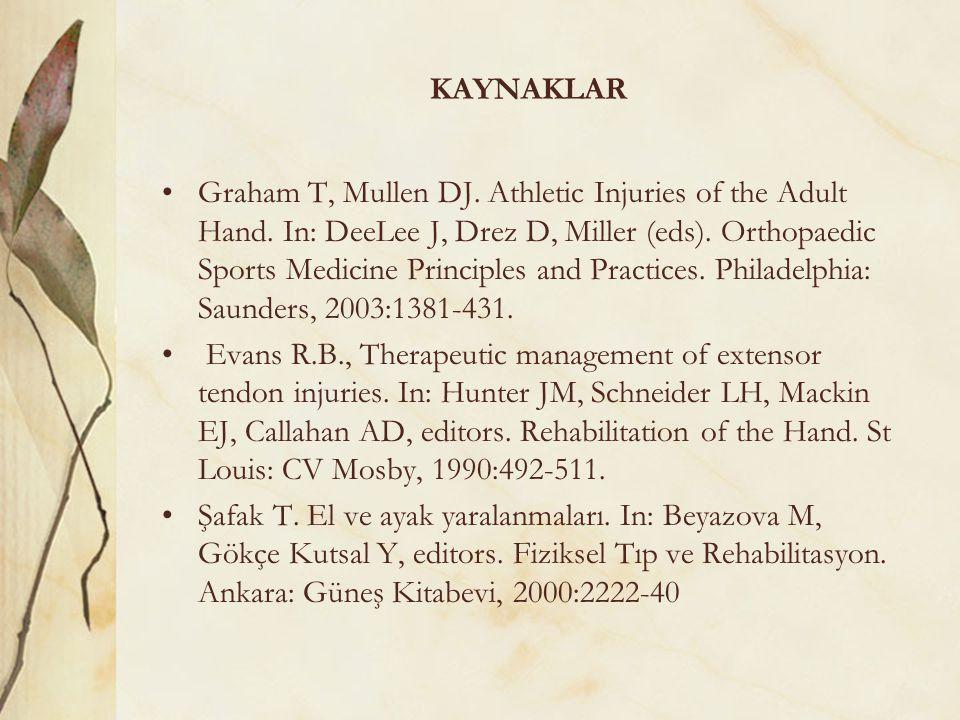 KAYNAKLAR Graham T, Mullen DJ. Athletic Injuries of the Adult Hand. In: DeeLee J, Drez D, Miller (eds). Orthopaedic Sports Medicine Principles and Pra