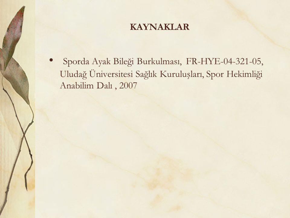 KAYNAKLAR Sporda Ayak Bileği Burkulması, FR-HYE-04-321-05, Uludağ Üniversitesi Sağlık Kuruluşları, Spor Hekimliği Anabilim Dalı, 2007