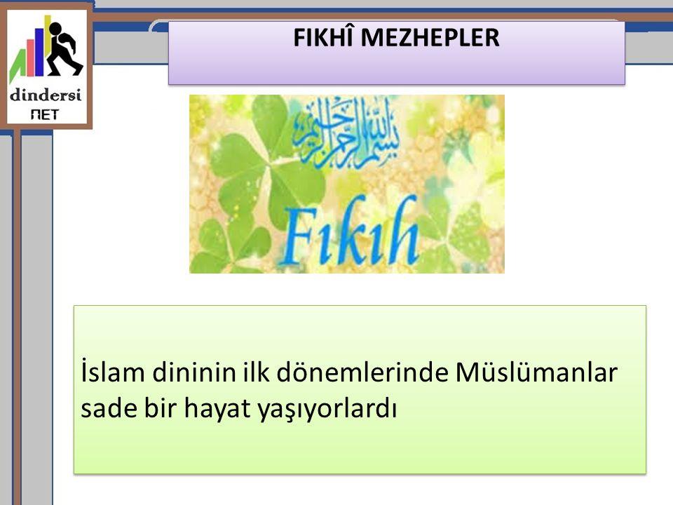 İslam dininin ilk dönemlerinde Müslümanlar sade bir hayat yaşıyorlardı FIKHÎ MEZHEPLER