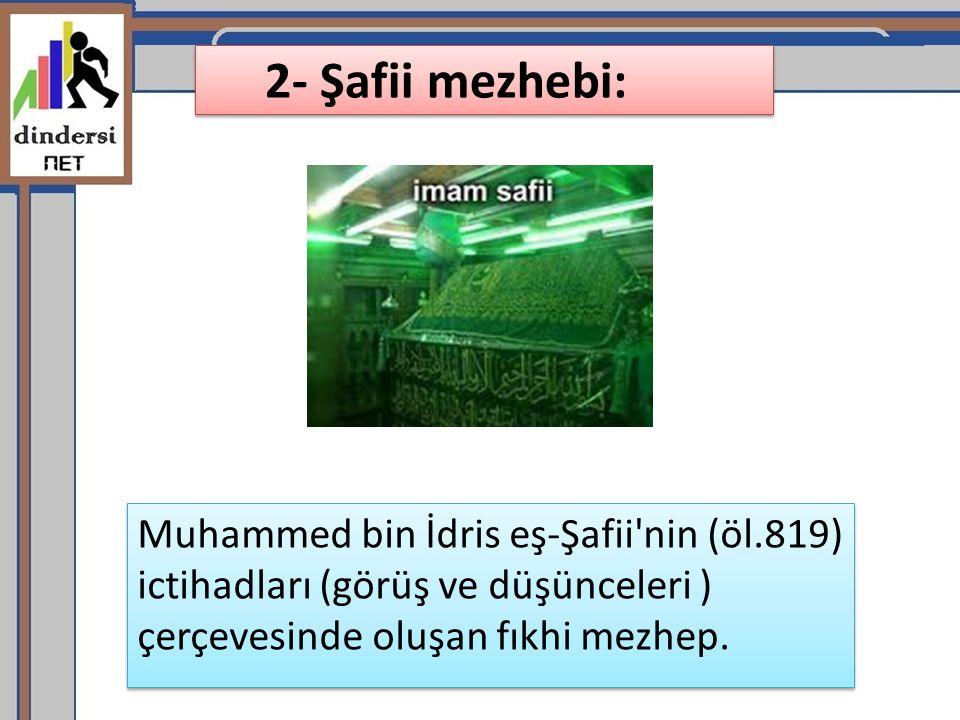 2- Şafii mezhebi: Muhammed bin İdris eş-Şafii'nin (öl.819) ictihadları (görüş ve düşünceleri ) çerçevesinde oluşan fıkhi mezhep.