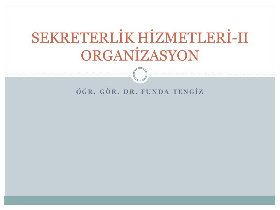 ÖĞR. GÖR. DR. FUNDA TENGİZ SEKRETERLİK HİZMETLERİ-II ORGANİZASYON