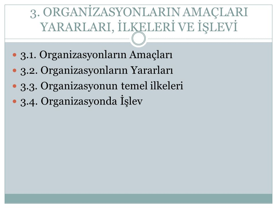 3. ORGANİZASYONLARIN AMAÇLARI YARARLARI, İLKELERİ VE İŞLEVİ 3.1. Organizasyonların Amaçları 3.2. Organizasyonların Yararları 3.3. Organizasyonun temel