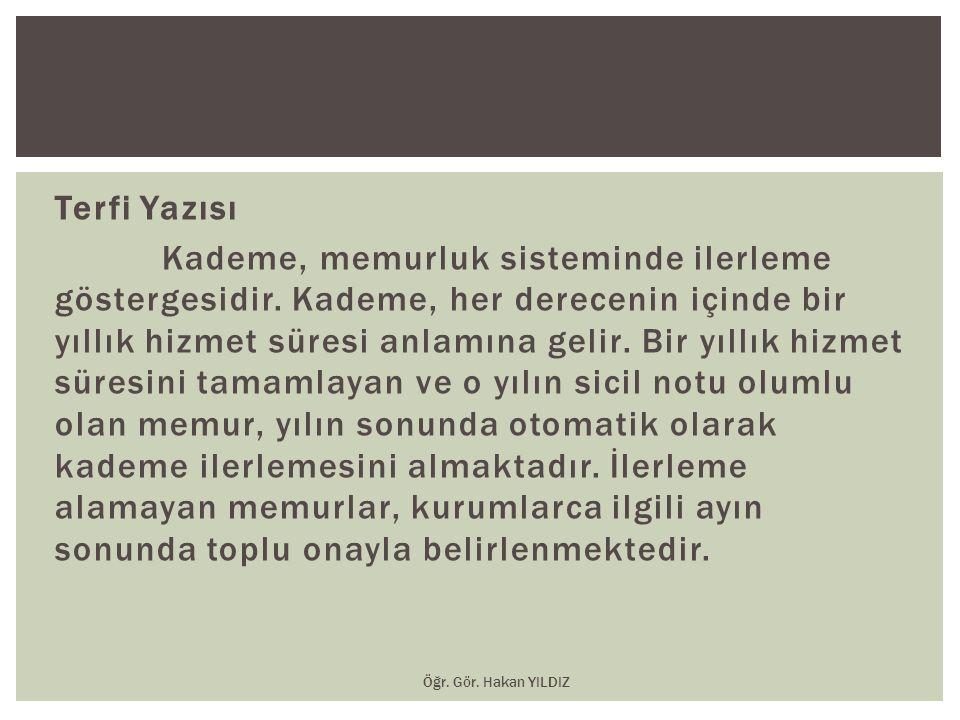 Terfi Yazısı Kademe, memurluk sisteminde ilerleme göstergesidir. Kademe, her derecenin içinde bir yıllık hizmet süresi anlamına gelir. Bir yıllık hizm