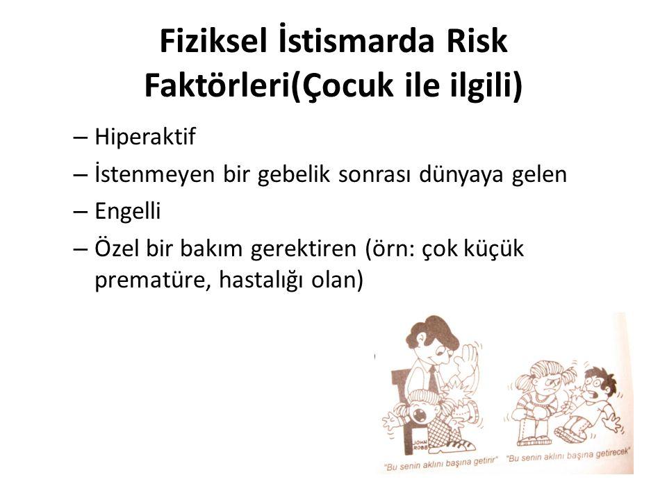 Fiziksel İstismarda Risk Faktörleri(Çocuk ile ilgili) – Hiperaktif – İstenmeyen bir gebelik sonrası dünyaya gelen – Engelli – Özel bir bakım gerektire