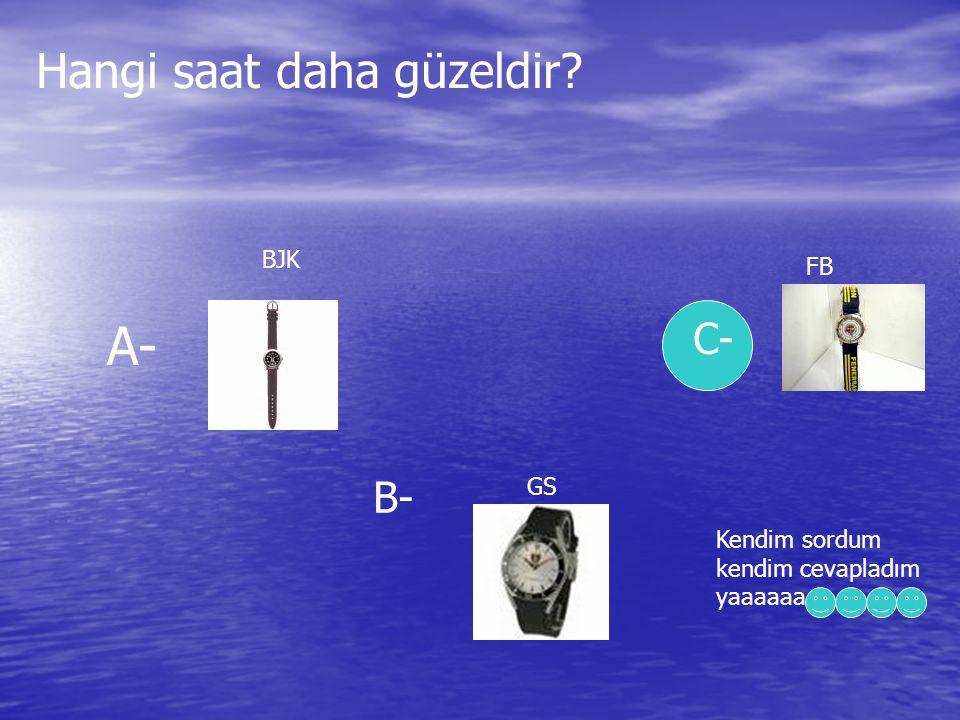 Hangi saat daha güzeldir A- B- FB BJK GS C- Kendim sordum kendim cevapladım yaaaaaa