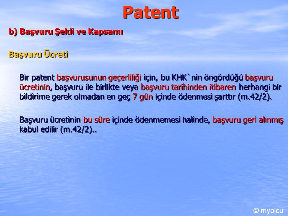 Patent b) Başvuru Şekli ve Kapsamı Başvuru Ücreti Bir patent başvurusunun geçerliliği için, bu KHK`nin öngördüğü başvuru ücretinin, başvuru ile birlikte veya başvuru tarihinden itibaren herhangi bir bildirime gerek olmadan en geç 7 gün içinde ödenmesi şarttır (m.42/2).