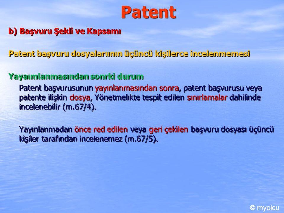 Patent b) Başvuru Şekli ve Kapsamı Patent başvuru dosyalarıının üçüncü kişilerce incelenmemesi Yayaımlanmasından sonrki durum Patent başvurusunun yayınlanmasından sonra, patent başvurusu veya patente ilişkin dosya, Yönetmelıkte tespit edilen sınırlamalar dahilinde incelenebilir (m.67/4).