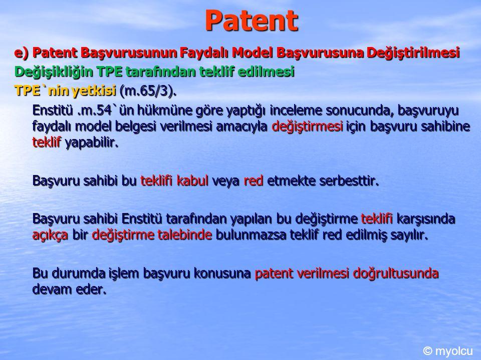Patent e) Patent Başvurusunun Faydalı Model Başvurusuna Değiştirilmesi Değişikliğin TPE tarafından teklif edilmesi TPE`nin yetkisi (m.65/3).