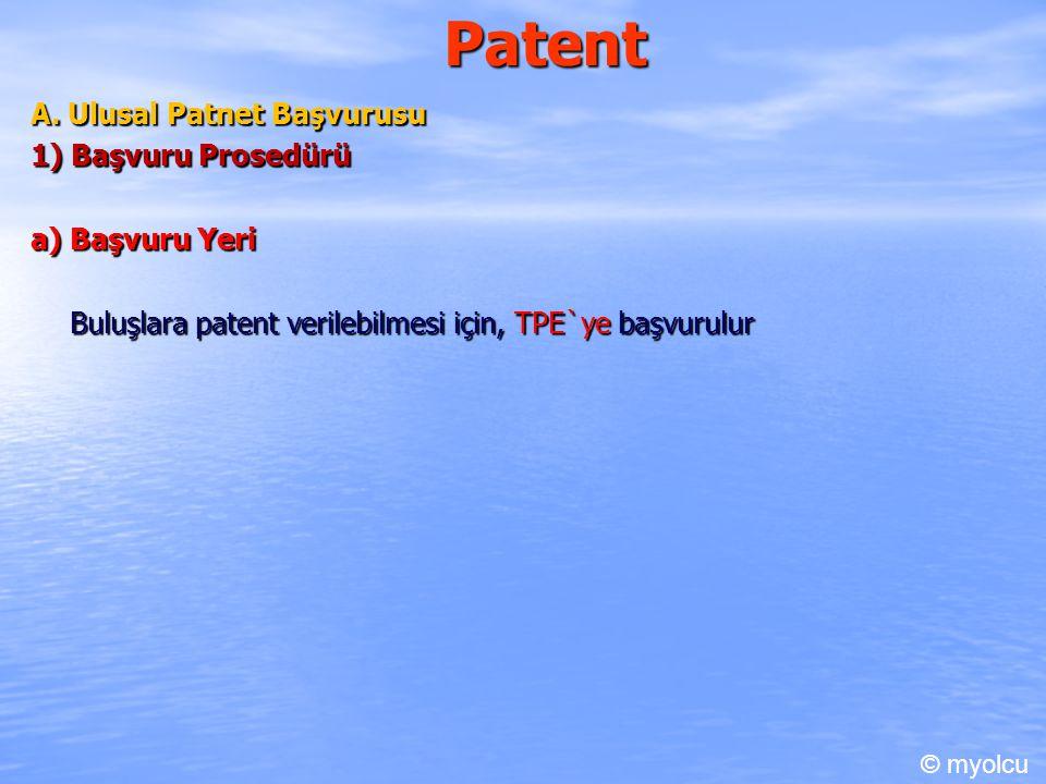 Patent A. Ulusal Patnet Başvurusu 1) Başvuru Prosedürü a) Başvuru Yeri Buluşlara patent verilebilmesi için, TPE`ye başvurulur © myolcu