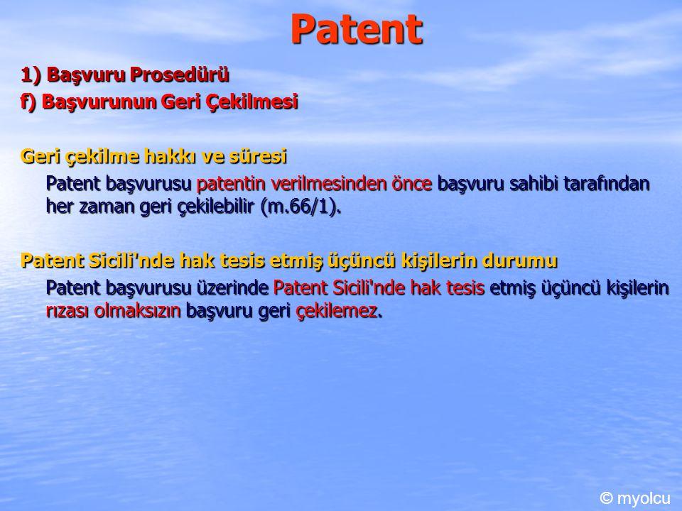 Patent 1) Başvuru Prosedürü f) Başvurunun Geri Çekilmesi Geri çekilme hakkı ve süresi Patent başvurusu patentin verilmesinden önce başvuru sahibi tarafından her zaman geri çekilebilir (m.66/1).