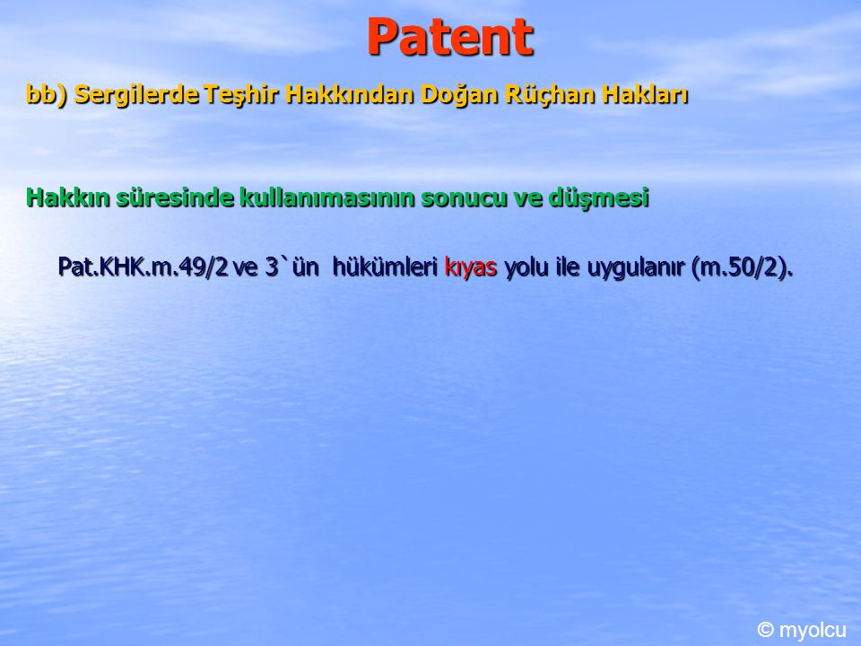 Patent bb) Sergilerde Teşhir Hakkından Doğan Rüçhan Hakları Hakkın süresinde kullanımasının sonucu ve düşmesi Pat.KHK.m.49/2 ve 3`ün hükümleri kıyas yolu ile uygulanır (m.50/2).