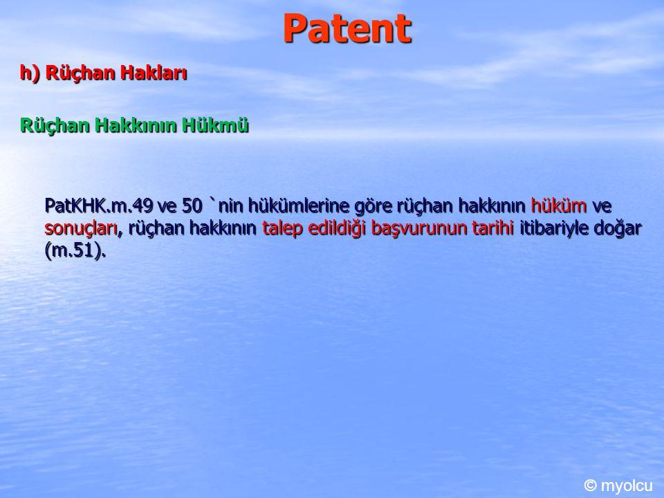 Patent h) Rüçhan Hakları Rüçhan Hakkının Hükmü PatKHK.m.49 ve 50 `nin hükümlerine göre rüçhan hakkının hüküm ve sonuçları, rüçhan hakkının talep edildiği başvurunun tarihi itibariyle doğar (m.51).