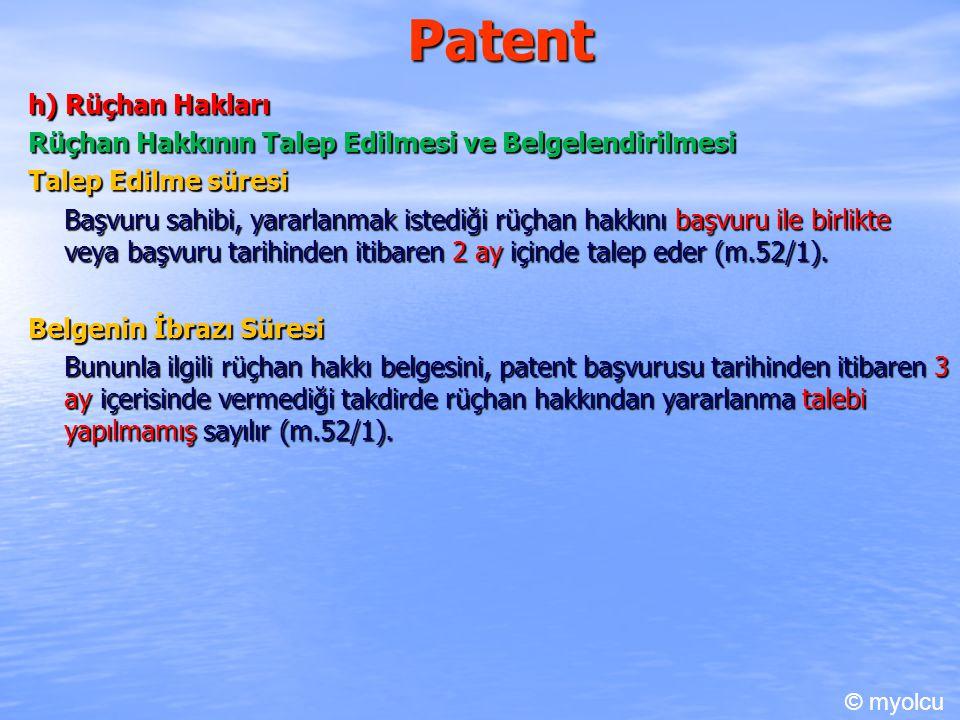 Patent h) Rüçhan Hakları Rüçhan Hakkının Talep Edilmesi ve Belgelendirilmesi Talep Edilme süresi Başvuru sahibi, yararlanmak istediği rüçhan hakkını başvuru ile birlikte veya başvuru tarihinden itibaren 2 ay içinde talep eder (m.52/1).