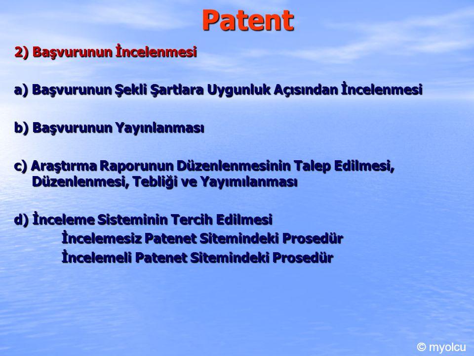 Patent 2) Başvurunun İncelenmesi a) Başvurunun Şekli Şartlara Uygunluk Açısından İncelenmesi b) Başvurunun Yayınlanması c) Araştırma Raporunun Düzenlenmesinin Talep Edilmesi, Düzenlenmesi, Tebliği ve Yayımılanması d) İnceleme Sisteminin Tercih Edilmesi İncelemesiz Patenet Sitemindeki Prosedür İncelemeli Patenet Sitemindeki Prosedür © myolcu