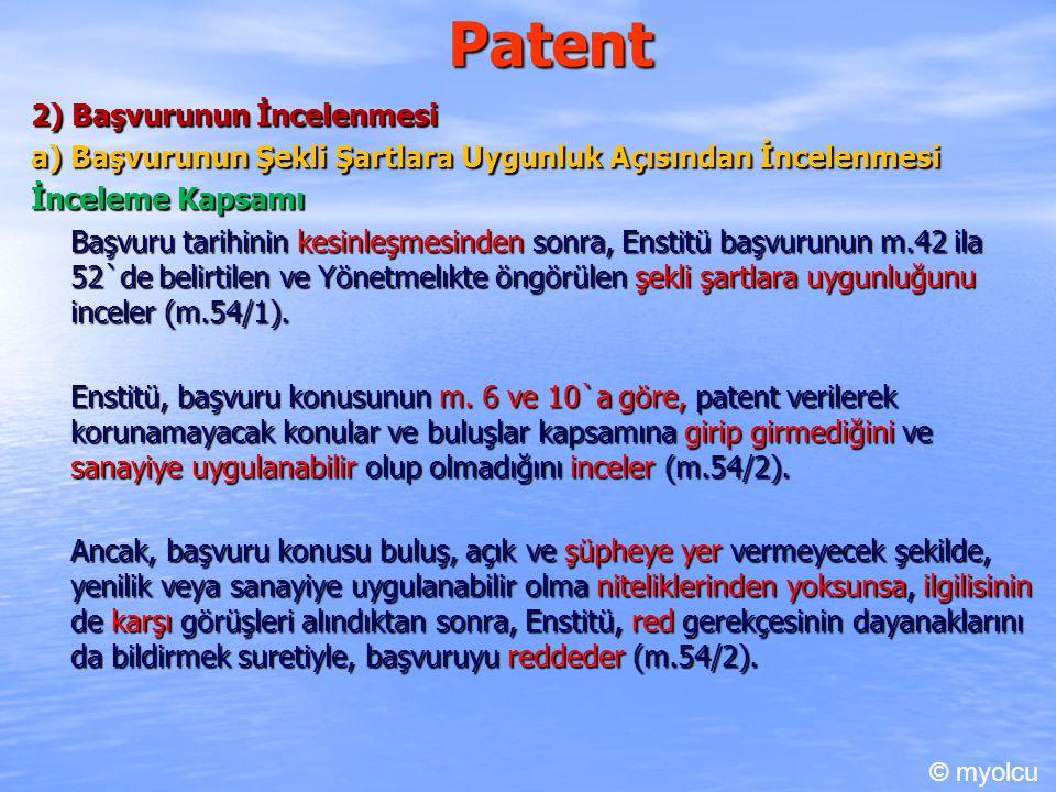 Patent 2) Başvurunun İncelenmesi a) Başvurunun Şekli Şartlara Uygunluk Açısından İncelenmesi İnceleme Kapsamı Başvuru tarihinin kesinleşmesinden sonra, Enstitü başvurunun m.42 ila 52`de belirtilen ve Yönetmelıkte öngörülen şekli şartlara uygunluğunu inceler (m.54/1).