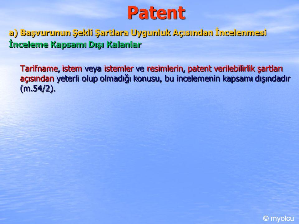 Patent a) Başvurunun Şekli Şartlara Uygunluk Açısından İncelenmesi İnceleme Kapsamı Dışı Kalanlar Tarifname, istem veya istemler ve resimlerin, patent verilebilirlik şartları açısından yeterli olup olmadığı konusu, bu incelemenin kapsamı dışındadır (m.54/2).