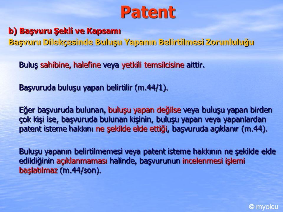 Patent b) Başvuru Şekli ve Kapsamı Başvuru Dilekçesinde Buluşu Yapanın Belirtilmesi Zorunluluğu Buluş sahibine, halefine veya yetkili temsilcisine aittir.