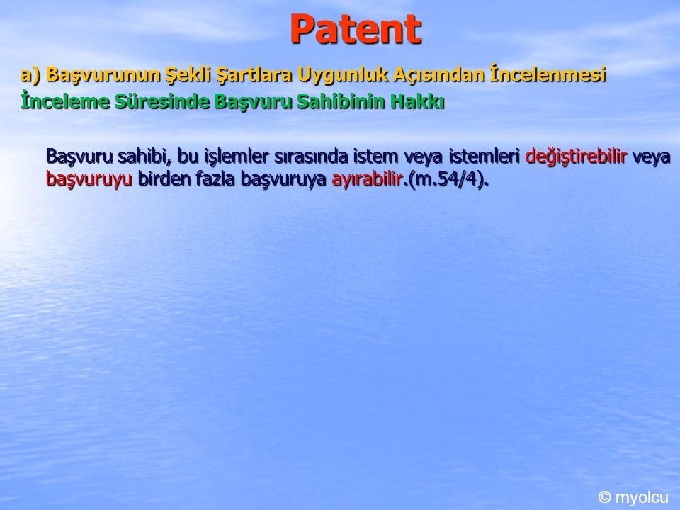 Patent a) Başvurunun Şekli Şartlara Uygunluk Açısından İncelenmesi İnceleme Süresinde Başvuru Sahibinin Hakkı Başvuru sahibi, bu işlemler sırasında istem veya istemleri değiştirebilir veya başvuruyu birden fazla başvuruya ayırabilir.(m.54/4).