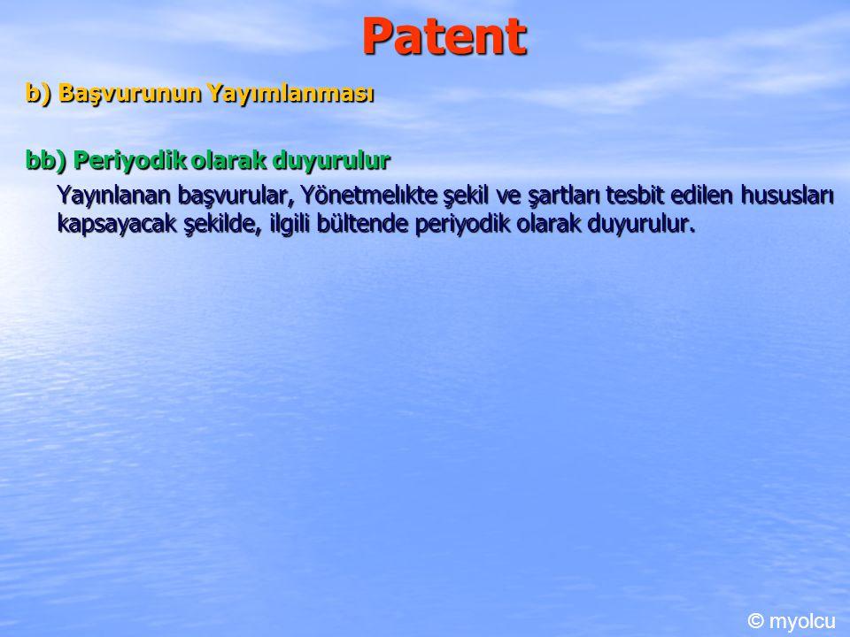 Patent b) Başvurunun Yayımlanması bb) Periyodik olarak duyurulur Yayınlanan başvurular, Yönetmelıkte şekil ve şartları tesbit edilen hususları kapsayacak şekilde, ilgili bültende periyodik olarak duyurulur.