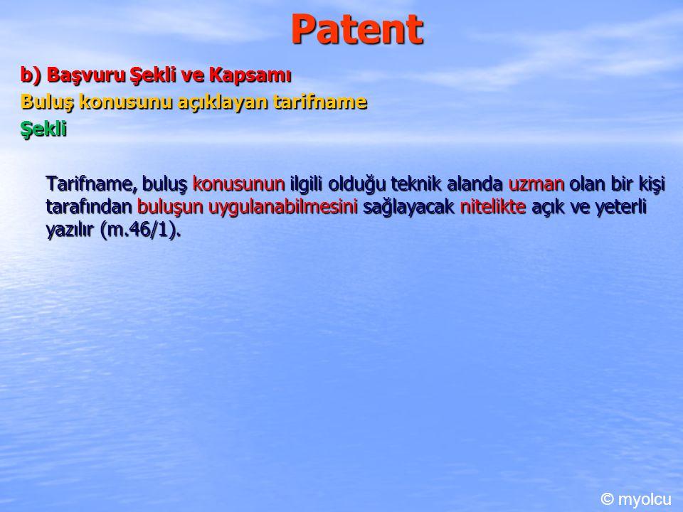 Patent b) Başvuru Şekli ve Kapsamı Buluş konusunu açıklayan tarifname Şekli Tarifname, buluş konusunun ilgili olduğu teknik alanda uzman olan bir kişi tarafından buluşun uygulanabilmesini sağlayacak nitelikte açık ve yeterli yazılır (m.46/1).