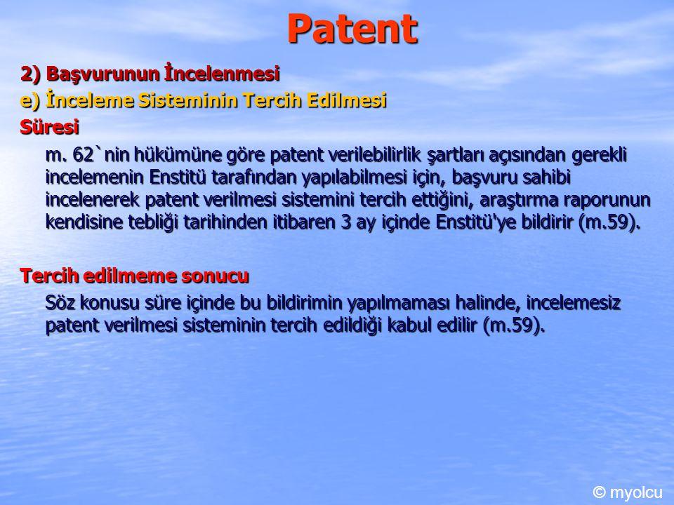 Patent 2) Başvurunun İncelenmesi e) İnceleme Sisteminin Tercih Edilmesi Süresi m. 62`nin hükümüne göre patent verilebilirlik şartları açısından gerekl