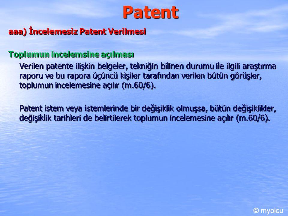 Patent aaa) İncelemesiz Patent Verilmesi Toplumun incelemsine açılması Verilen patente ilişkin belgeler, tekniğin bilinen durumu ile ilgili araştırma raporu ve bu rapora üçüncü kişiler tarafından verilen bütün görüşler, toplumun incelemesine açılır (m.60/6).
