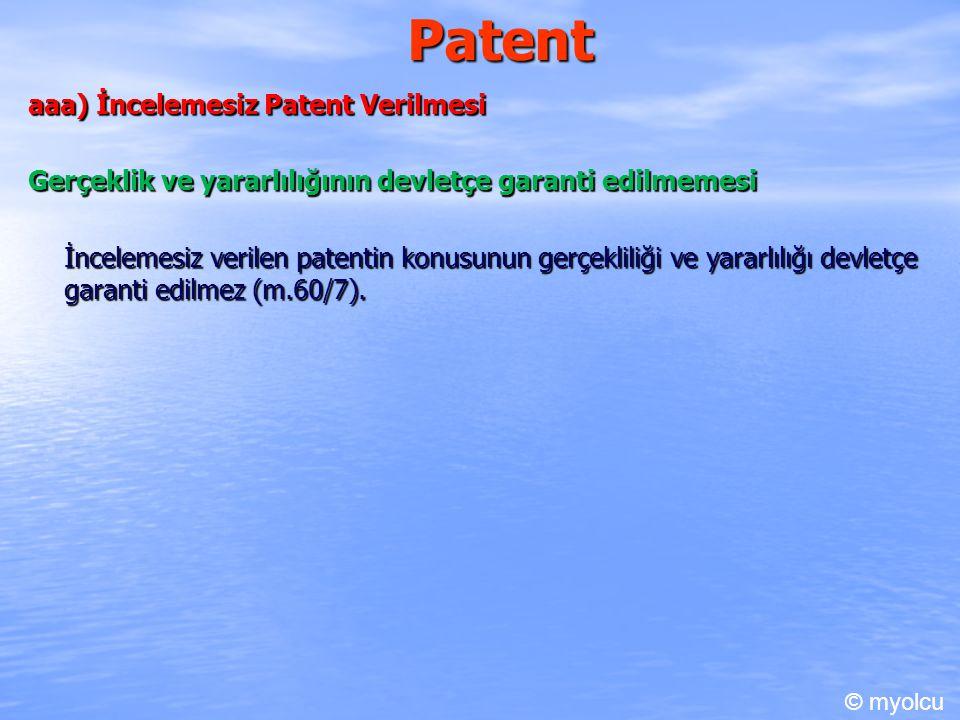 Patent aaa) İncelemesiz Patent Verilmesi Gerçeklik ve yararlılığının devletçe garanti edilmemesi İncelemesiz verilen patentin konusunun gerçekliliği ve yararlılığı devletçe garanti edilmez (m.60/7).