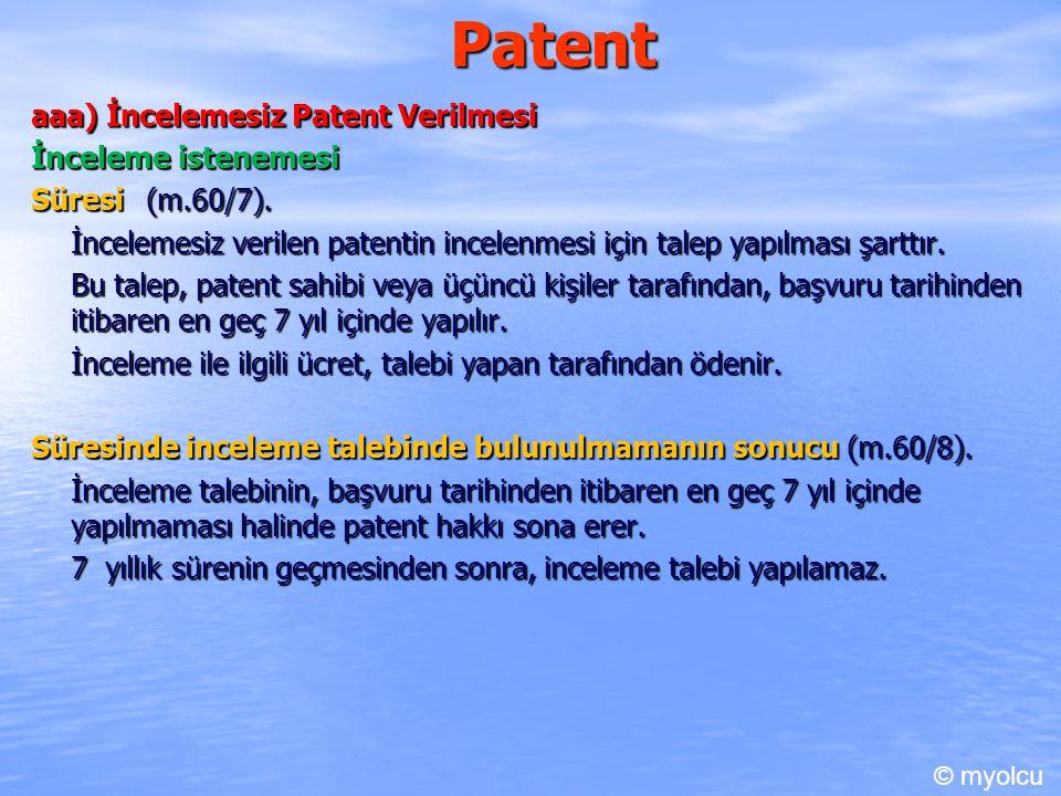 Patent aaa) İncelemesiz Patent Verilmesi İnceleme istenemesi Süresi (m.60/7). İncelemesiz verilen patentin incelenmesi için talep yapılması şarttır. B
