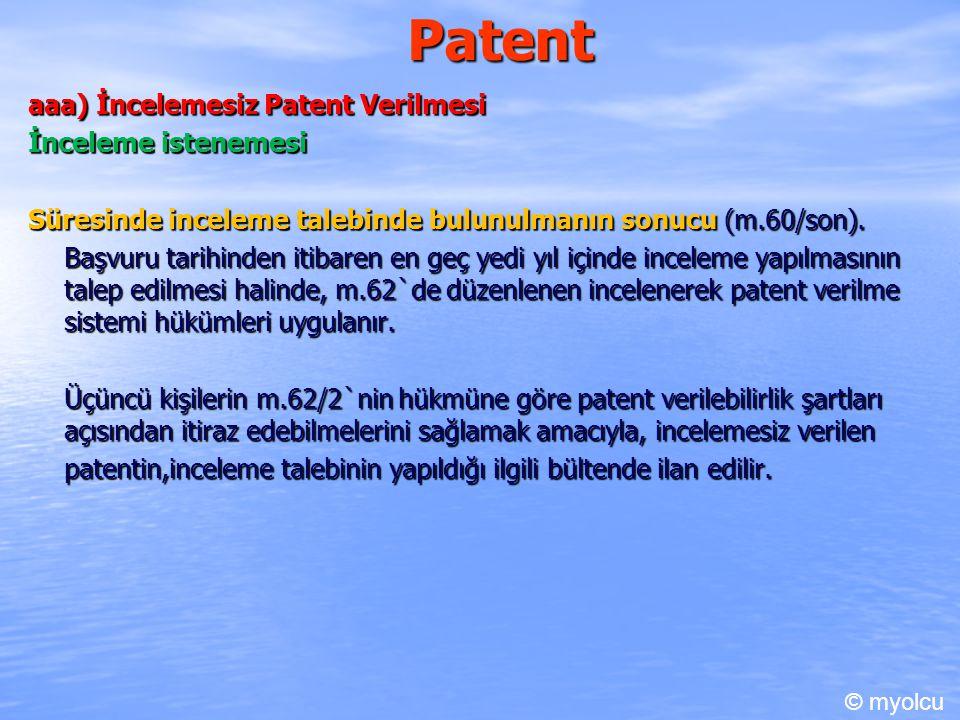 Patent aaa) İncelemesiz Patent Verilmesi İnceleme istenemesi Süresinde inceleme talebinde bulunulmanın sonucu (m.60/son). Başvuru tarihinden itibaren