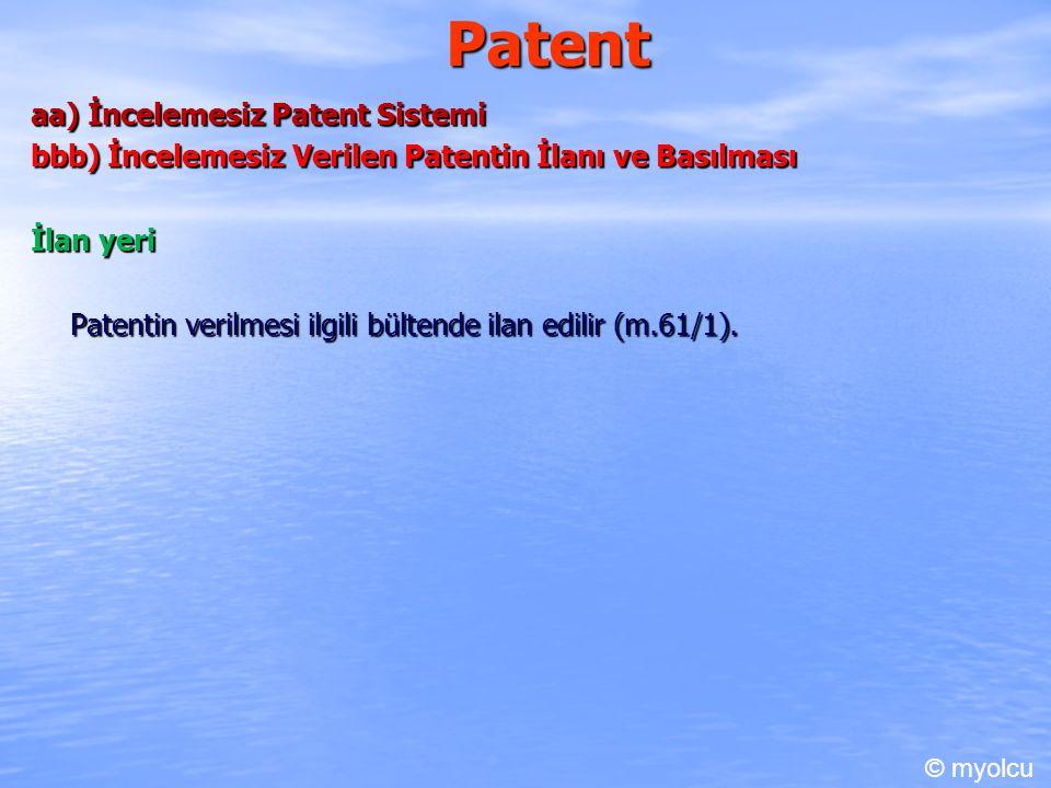 Patent aa) İncelemesiz Patent Sistemi bbb) İncelemesiz Verilen Patentin İlanı ve Basılması İlan yeri Patentin verilmesi ilgili bültende ilan edilir (m