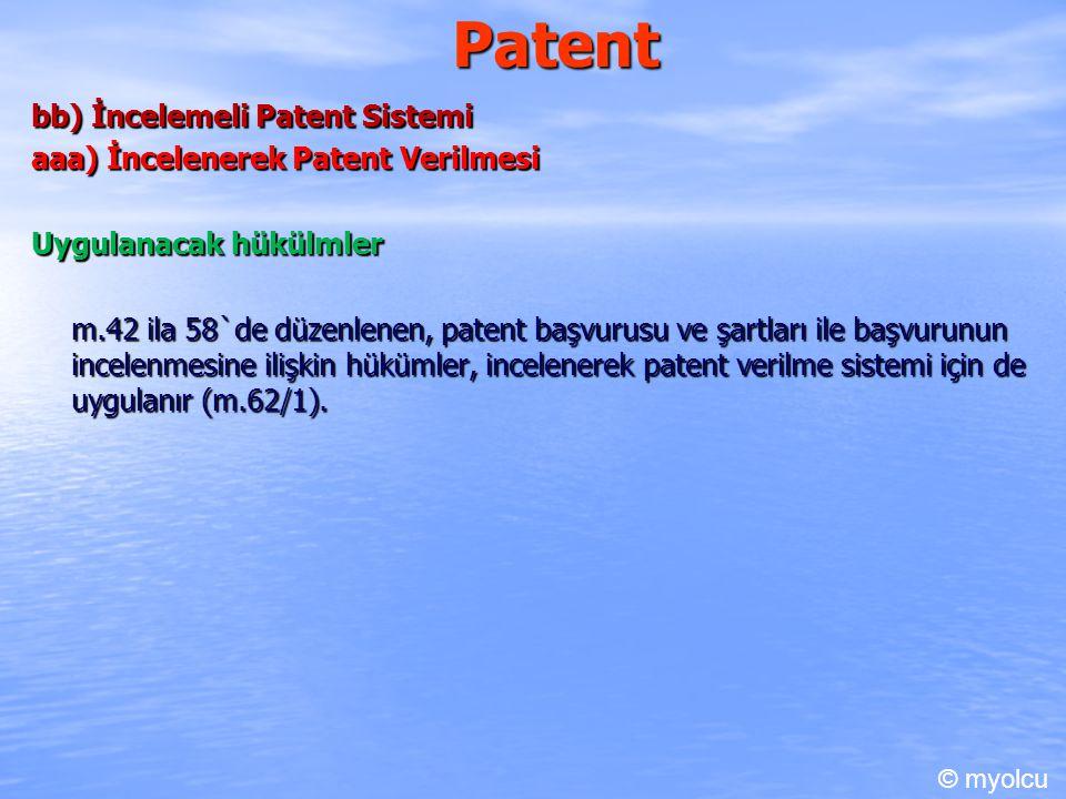 Patent bb) İncelemeli Patent Sistemi aaa) İncelenerek Patent Verilmesi Uygulanacak hükülmler m.42 ila 58`de düzenlenen, patent başvurusu ve şartları ile başvurunun incelenmesine ilişkin hükümler, incelenerek patent verilme sistemi için de uygulanır (m.62/1).