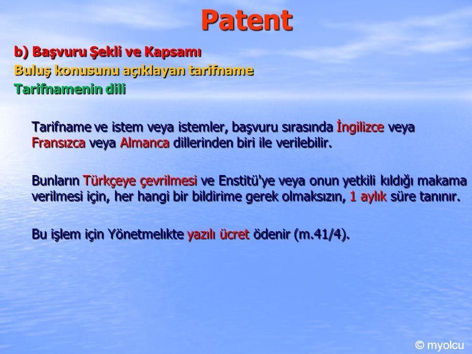 Patent b) Başvuru Şekli ve Kapsamı Buluş konusunu açıklayan tarifname Tarifnamenin dili Tarifname ve istem veya istemler, başvuru sırasında İngilizce veya Fransızca veya Almanca dillerinden biri ile verilebilir.